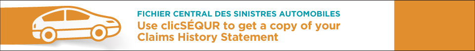 Clickable advertising banner that reads as follows: Fichier central des sinistres automobiles. Use clicSÉQUR to get a copy of your Claims History Statement.